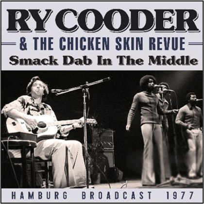 Ry Cooder & The Chicken Skin Revue - Smack Dab In The Middle