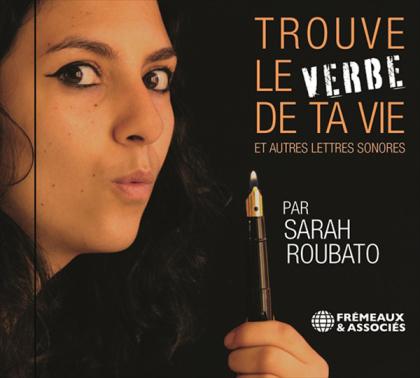 Sarah Roubato - Trouve Le Verbe De Ta Vie Et Autres Lettres Sonore