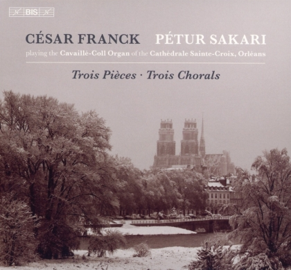César Franck (1822-1890) & Pétur Sakari - Trois Pieces / Trois Chorals (Hybrid SACD)