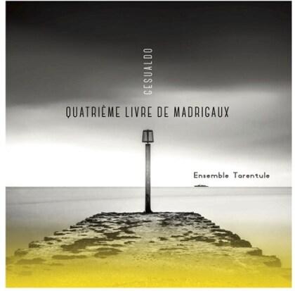 Ensemble Tarentule & Carlo Gesualdo (1566-1613) - Quatrieme Livre De Madrigaux