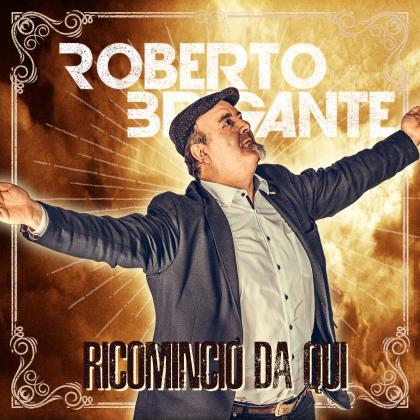 Roberto Brigante - Ricomincio Da Qui