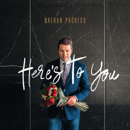 Nathan Pacheco - Here's To You