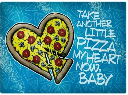 Take Another Little Pizza My Heart Now Baby - Glass Chopping Board
