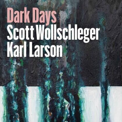 Scott Wollschleger & Karl Larson - Dark Days