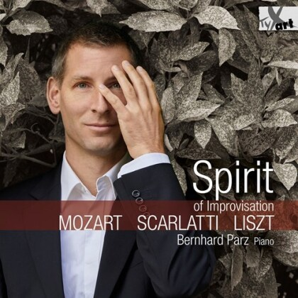 Wolfgang Amadeus Mozart (1756-1791), Domenico Scarlatti (1685-1757), Franz Liszt (1811-1886) & Bernhard Parz - Spirit Of Improvisation