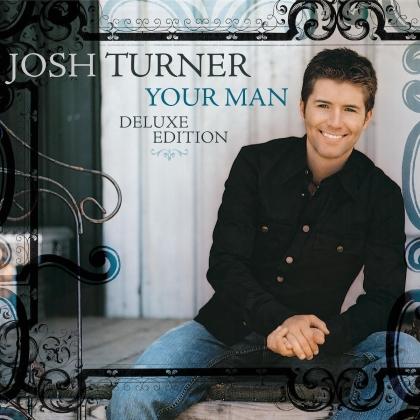 Josh Turner - Your Man (Bonustracks, 15th Anniversary Edition, Deluxe Edition)