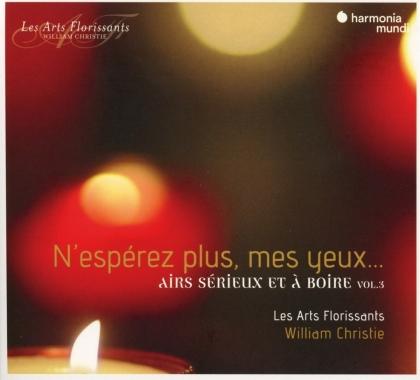 Les Arts Florissants & William Christie - N'Espérez Plus, Mes Yeux... Airs Sérieux Et A Boire Vol. 3