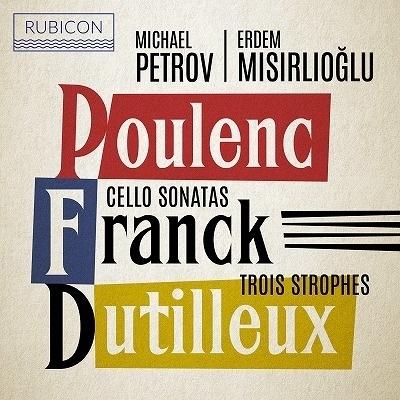 Francis Poulenc (1899-1963), César Franck, Henri Dutilleux, Michael Petrov & Erdem Misirlioglu - Cello Sonatas / Trois Strophes