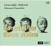 Ensemble Diderot & Johannes Prahmsohler - Sonatas For Three Violins
