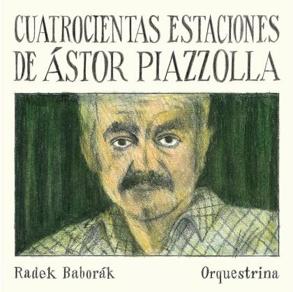 Radek Baborak Orquestrina & Astor Piazzolla (1921-1992) - Cuatrocientas Estaciones