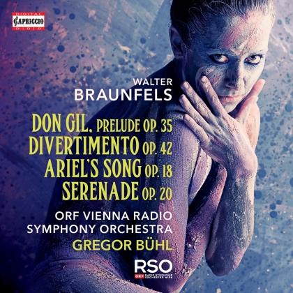 ORF Vienna Radio Symphony Orchestra, Walter Braunfels (1882 -1954) & Gregor Bühl - Don Gil, Prelude Op, 35, Divertimento Op. 42, - Ariel's Song Op. 18, Serenade op. 20