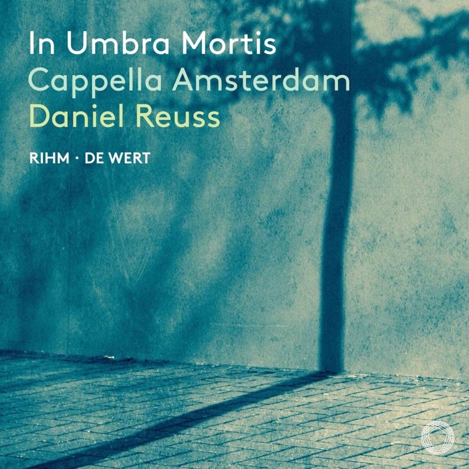 Cappella Amsterdam & Wolfgang Michael Rihm (*1952) - In Umbra Mortis