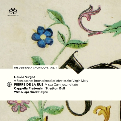 Cappella Pratensis & Stratton Bull - Gaude Virgo! A Renaissance Brotherhood Celebrates The Virgin Mary - The Den Bosch Choirbooks Vol.1