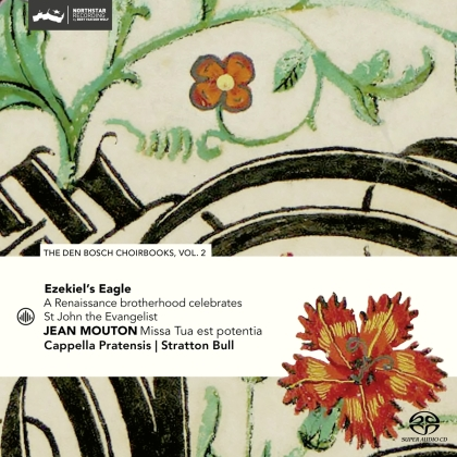 Cappella Pratensis & Stratton Bull - Ezekiel's Eagle - A Renaissance Brotherhood Celebrates St John The Evangelist - The Den Bosch Choirbooks Vol. 2
