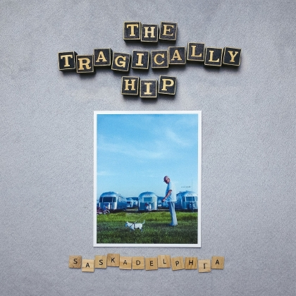The Tragically Hip - Saskadelphia