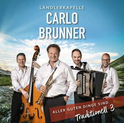 Ländlerkapelle Brunner Carlo - Aller guten Dinge sind...Traditionell 3