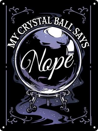 My Crystal Ball Says Nope Mini Tin Sign