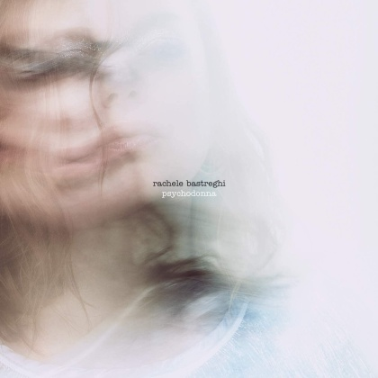 Rachele Bastreghi - Psychodonna
