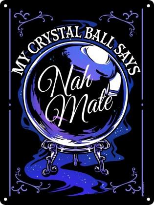 My Crystal Ball Says Nah Mate - Mini Tin Sign