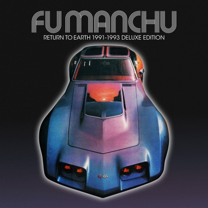 Fu Manchu - Return To Earth 91-93 (2021 Reissue)