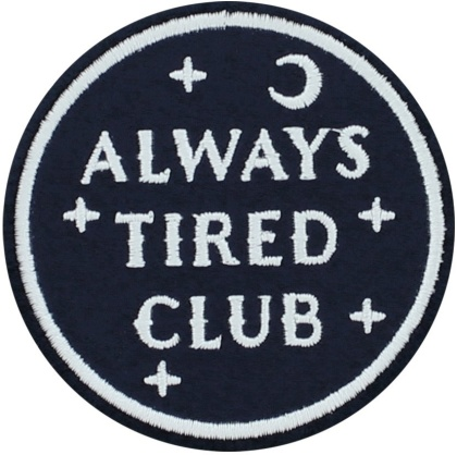 Always Tired Club - Iron On Patch