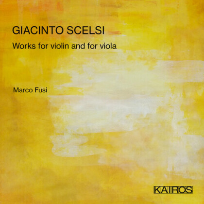 Marco Fusi & Giacinto Scelsi (1905-1968) - Works For Violin And For Viola
