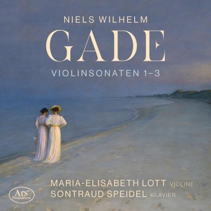 Niels Wilhelm Gade (1817-1890), Maria-Elisabeth Lott & Sontraud Speidel - Violin Sonatas Nos. 1-3