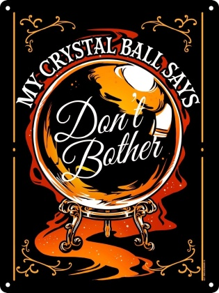 My Crystal Ball Says Don't Bother - Mini Tin Sign