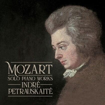 Wolfgang Amadeus Mozart (1756-1791) & Indre Petrauskaite - Solo Piano Works
