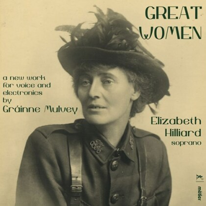Grainne Mulvey & Elisabeth Hilliard - Great Women - A New Work For Voice And Electronics