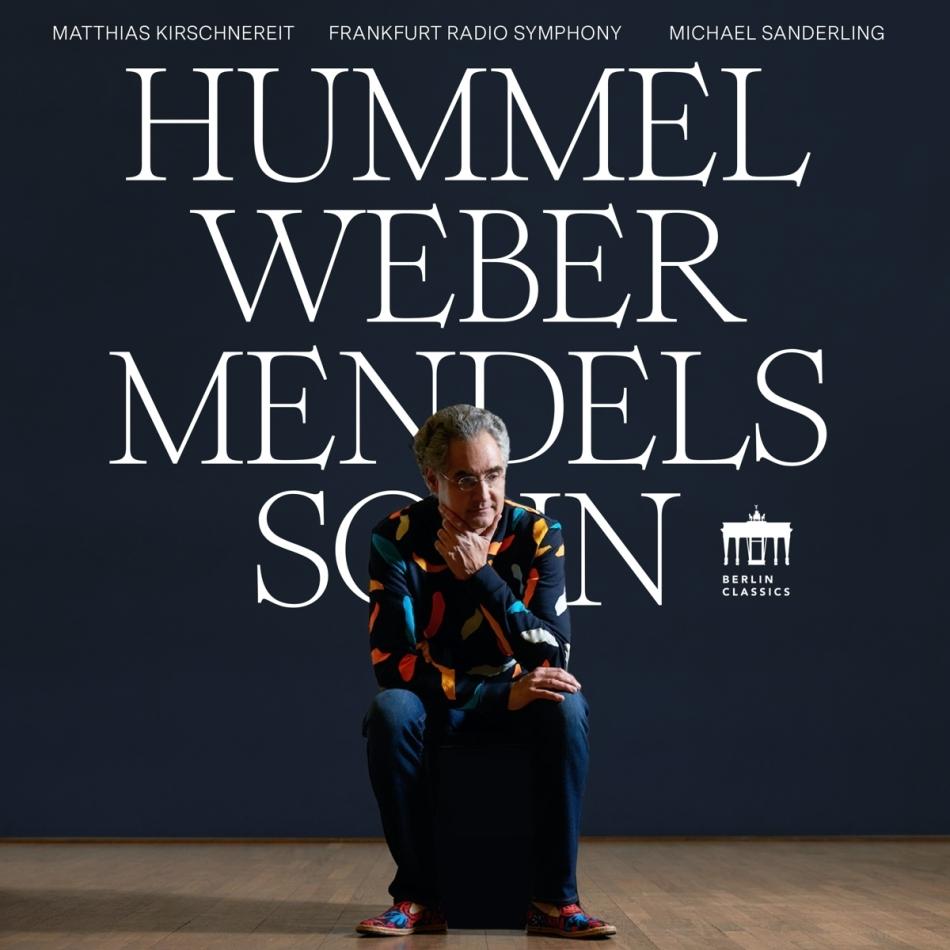 Johann Nepomuk Hummel (1778-1837), Carl Maria von Weber (1786-1826), Felix Mendelssohn-Bartholdy (1809-1847), Michael Sanderling, Matthias Kirschnereit, … - Hummel Weber Mendelssohn