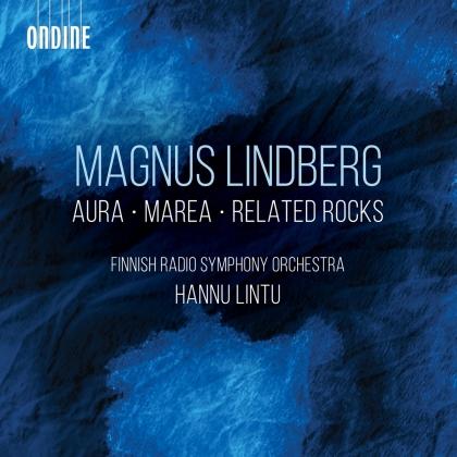 Magnus Lindberg (*1958), Hannu Lintu & Finnish Radio Symphony Orchestra - Aura/Marea/Related Rocks