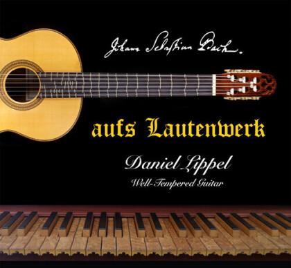 Johann Sebastian Bach (1685-1750) & Daniel Lippel - Aufs Lautenwerk - Well-Tempered Guitar