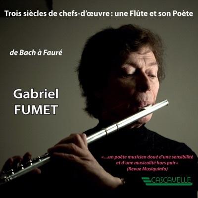 Gabriel Fumet - Trois Siecles De Chefs-D'oeuvre: Une Flute Et Son Poete - de Bach à Fauré