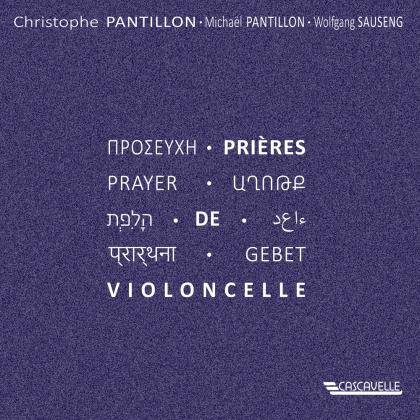 Christophe Pantillon, Michaël Pantillon & Wolfgang Sauseng - Prières - Prayer - Gebet de Violoncelle
