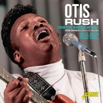 Otis Rush - I Won't Be Worried No More