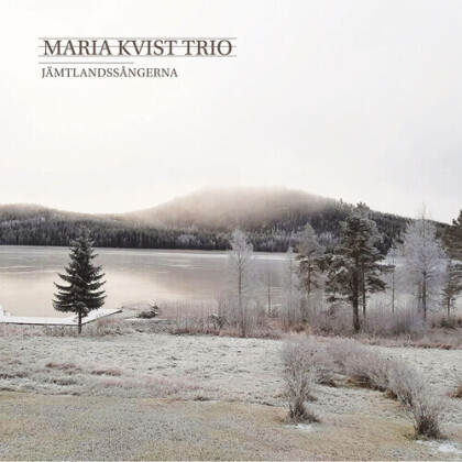 Maria Kvist Trio & Maria Kvist - Jamtlandssangerna