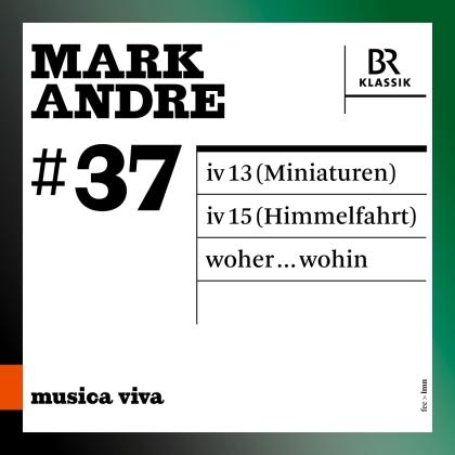 Arditti Quartet & Mark Andre (*1964) - Musica Viva 37