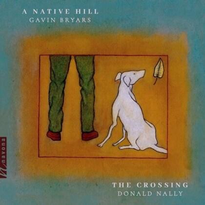 Gavin Bryars (*1943), Donald Nally & The Crossing (Chor) - Native Hill