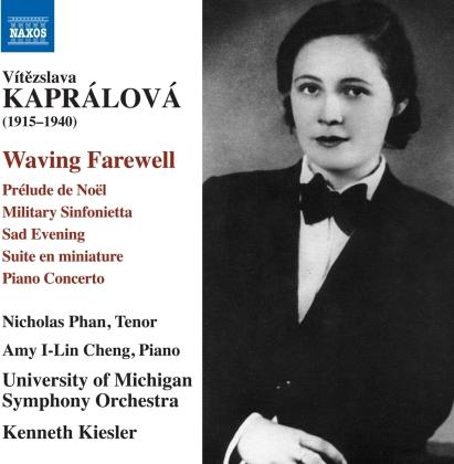 Vitezslava Kapralova (1915-1940), Kenneth Kiesler, Nicholas Phan, Amy I-Lin Cheng & University Of Michigan Symphony Orchestra - Waving Farewell