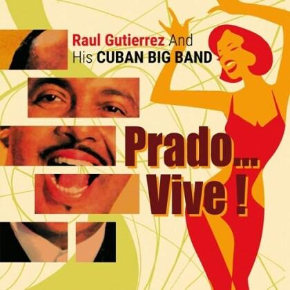 And His Cuban Big Band, Pérez Prado & Raul Gutierrez - Prado Vive