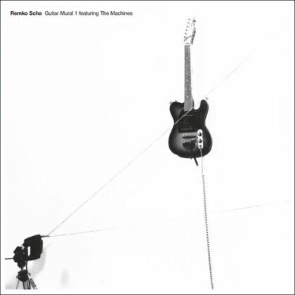 Remko Scha - Guitar Mural 1 Feat Machines (LP)