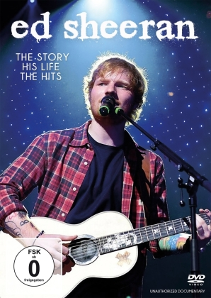 Ed Sheeran - The Story, His Life, The Hits (Unauthorized)