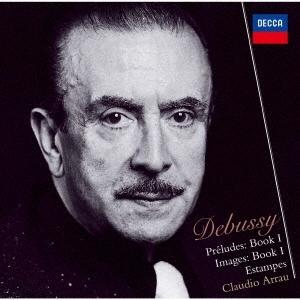 Claudio Arrau & Claude Debussy (1862-1918) - Preludes Book 1/Images/Estampes (Japan Edition)