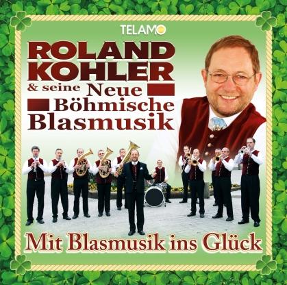 Roland Kohler & Seine Neue Böhmische Blasmusik - Mit Blasmusik ins Glück