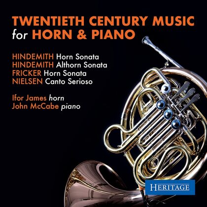 Paul Hindemith (1895-1963), Peter Racine Fricker (1920-1990), Carl August Nielsen (1865-1931), Ifor James & John McCabe (1939-2015) - Twentieth Century Music For Horn & Piano
