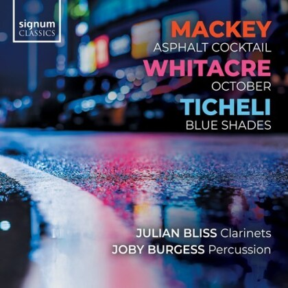 John Mackey (*1973), Eric Whitacre, Frank Ticheli (*1958), Julian Bliss & Joby Burgess - Asphalt Cocktail, October, Blue Shades