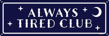 Always Tired Club - Slim Tin Sign