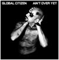 """Global Citizen - Ain'T Over Yet (Colored, 7"""" Single)"""