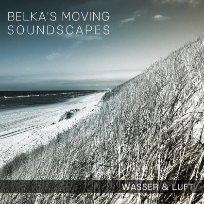 Belka's Moving Soundcapes - Wasser & Luft